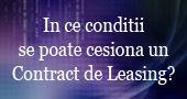 In ce conditii se poate cesiona un contract de leasing