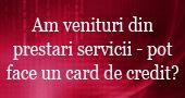 Cu venituri din prestari servicii pot face un card de credit